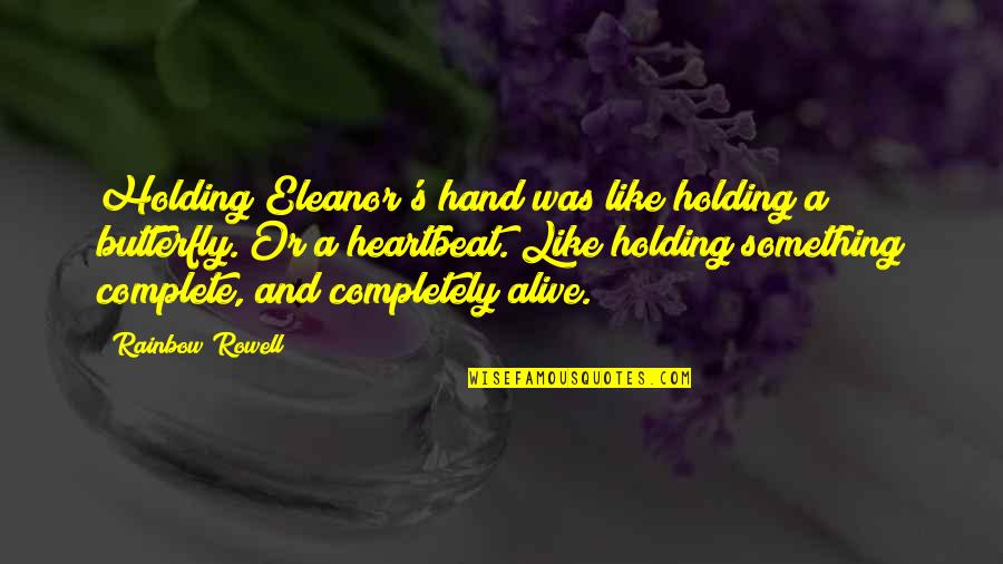 Heartbeat And Love Quotes By Rainbow Rowell: Holding Eleanor's hand was like holding a butterfly.