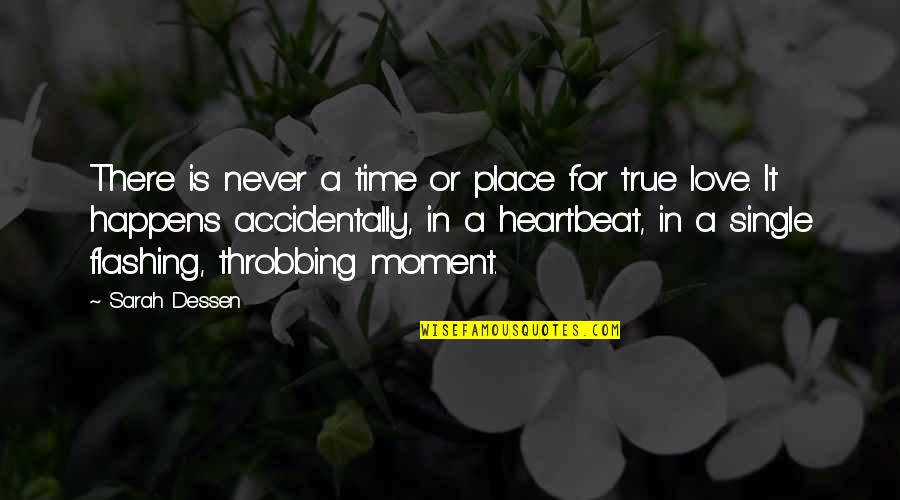 Heartbeat And Love Quotes By Sarah Dessen: There is never a time or place for