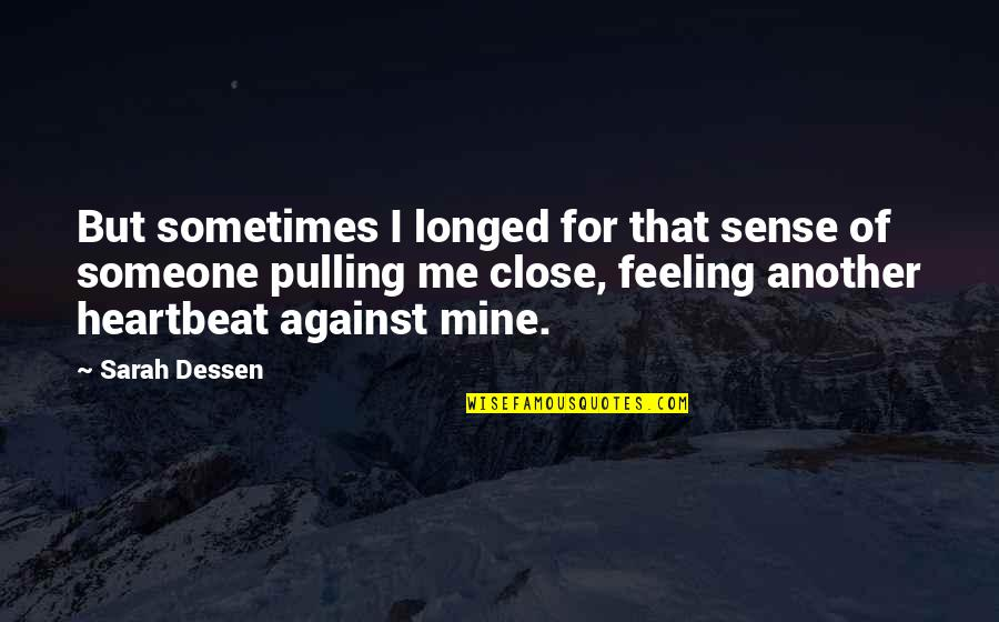 Heartbeat And Love Quotes By Sarah Dessen: But sometimes I longed for that sense of