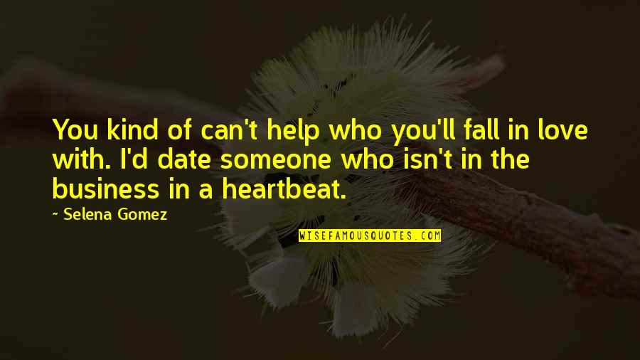 Heartbeat And Love Quotes By Selena Gomez: You kind of can't help who you'll fall