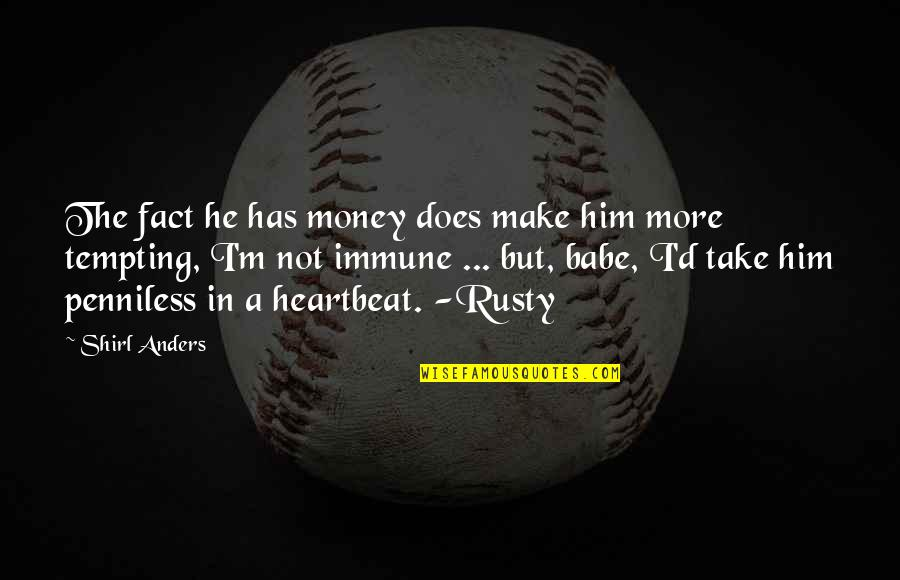 Heartbeat And Love Quotes By Shirl Anders: The fact he has money does make him