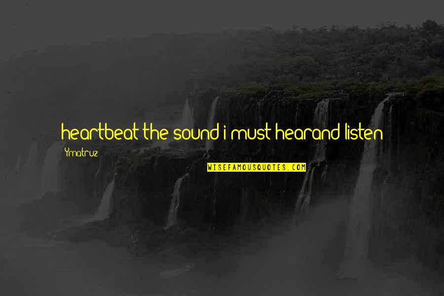 Heartbeat And Love Quotes By Ymatruz: heartbeat the sound i must hearand listen