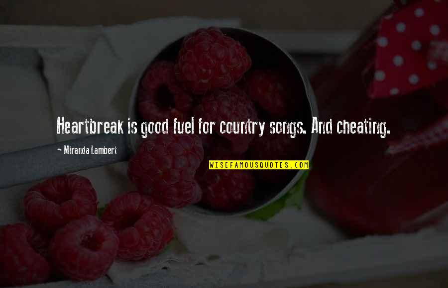 Heartbreak And Cheating Quotes By Miranda Lambert: Heartbreak is good fuel for country songs. And