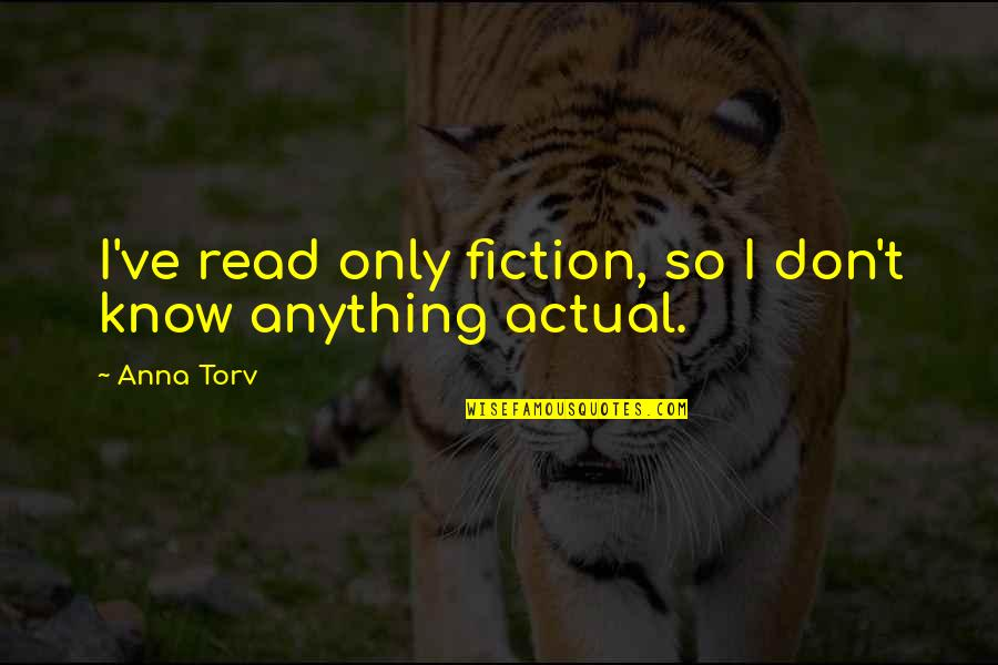 Heartbreak Pinterest Quotes By Anna Torv: I've read only fiction, so I don't know