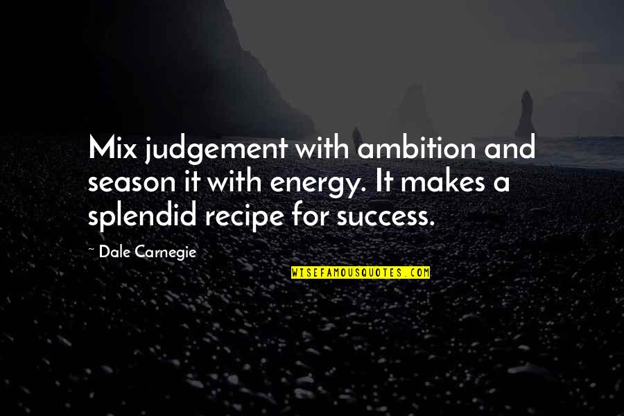 Heartbreak Pinterest Quotes By Dale Carnegie: Mix judgement with ambition and season it with