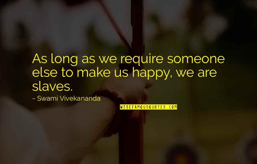 Heartbreak Pinterest Quotes By Swami Vivekananda: As long as we require someone else to