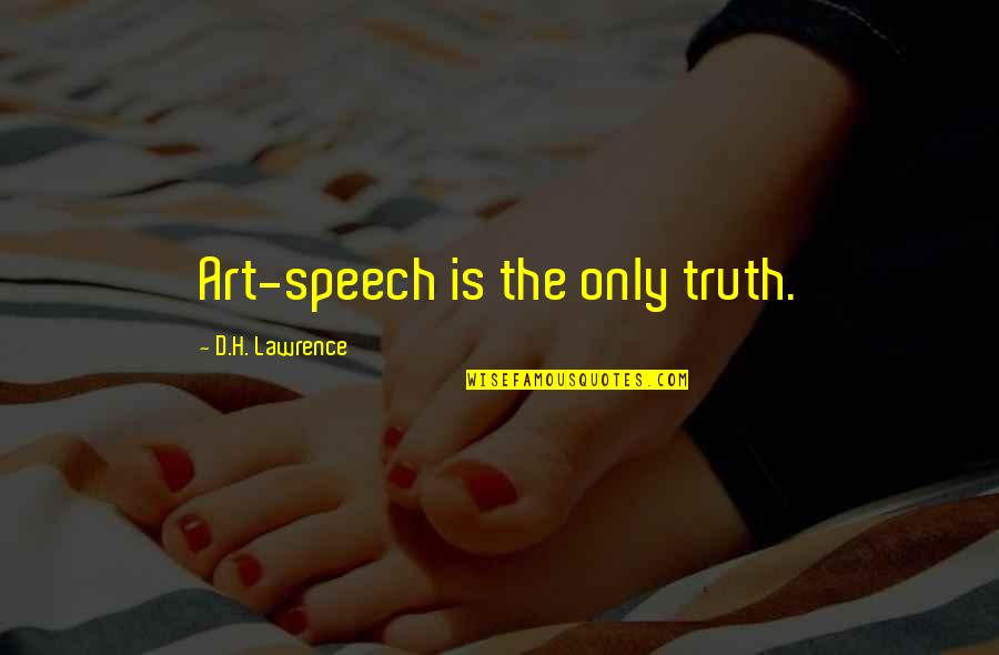Heartbreaking News Quotes By D.H. Lawrence: Art-speech is the only truth.