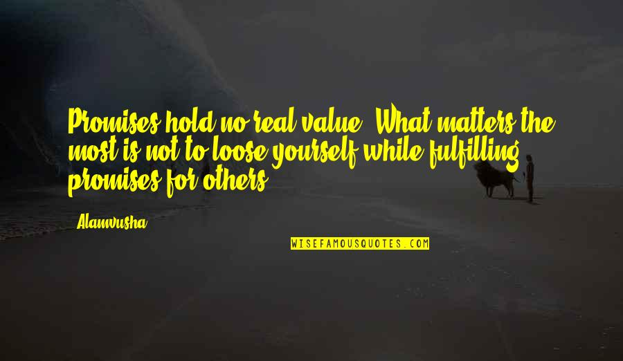 Heartbroken Quotes By Alamvusha: Promises hold no real value, What matters the