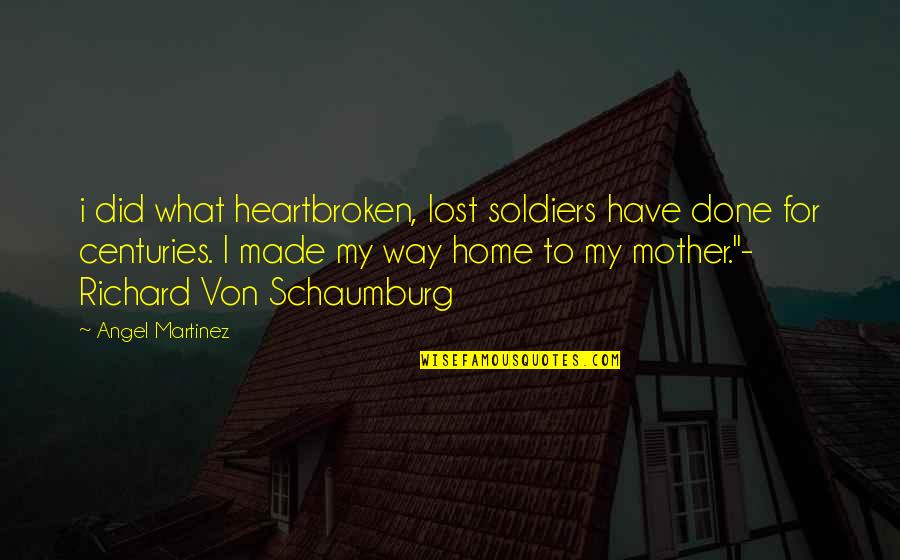 Heartbroken Quotes By Angel Martinez: i did what heartbroken, lost soldiers have done