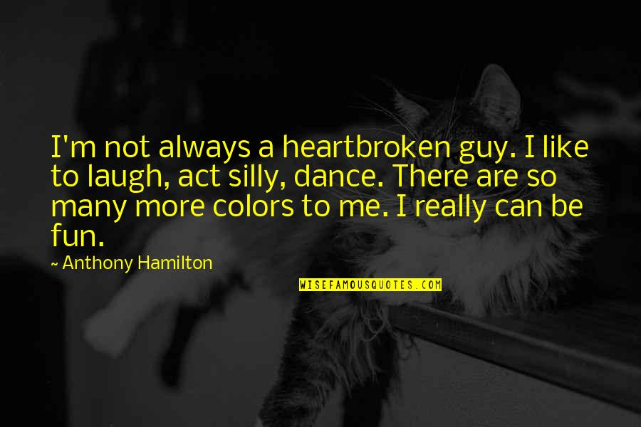 Heartbroken Quotes By Anthony Hamilton: I'm not always a heartbroken guy. I like