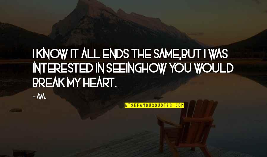 Heartbroken Quotes By AVA.: i know it all ends the same,but i