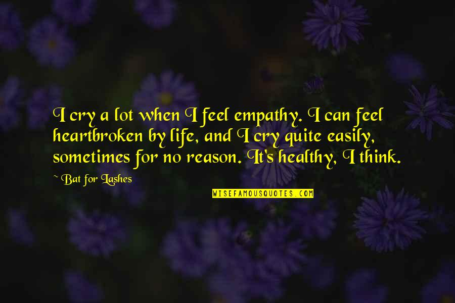 Heartbroken Quotes By Bat For Lashes: I cry a lot when I feel empathy.