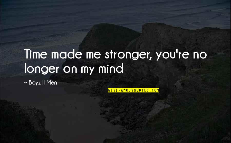 Heartbroken Quotes By Boyz II Men: Time made me stronger, you're no longer on