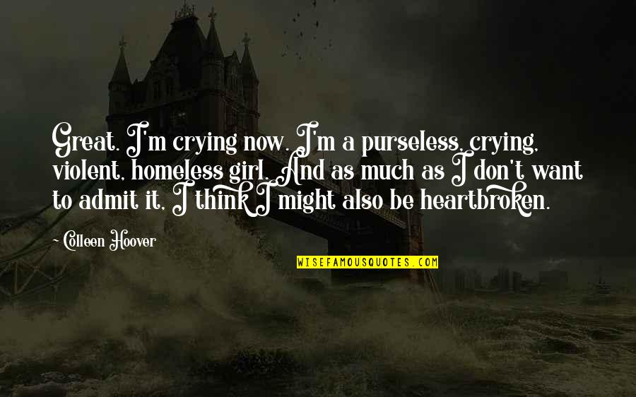 Heartbroken Quotes By Colleen Hoover: Great. I'm crying now. I'm a purseless, crying,