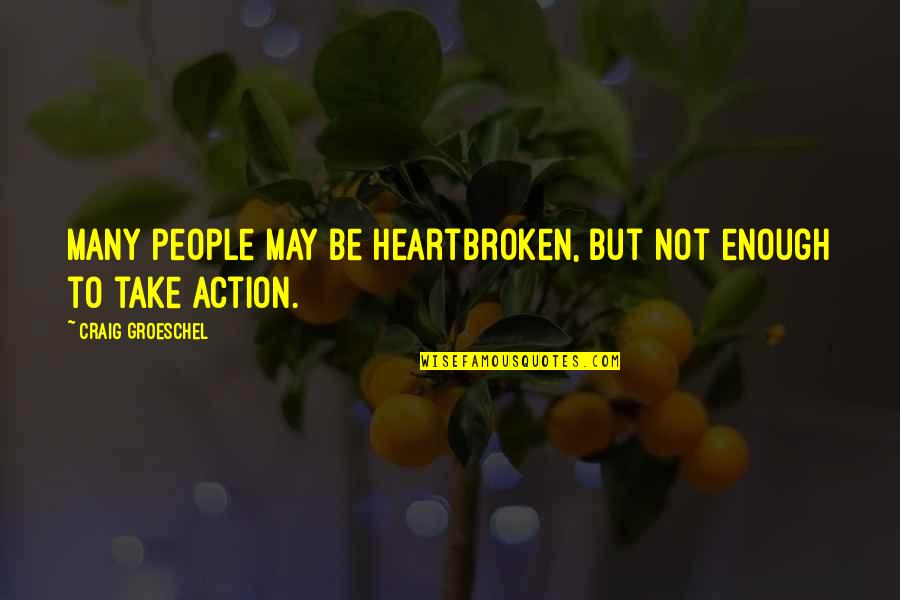 Heartbroken Quotes By Craig Groeschel: Many people may be heartbroken, but not enough