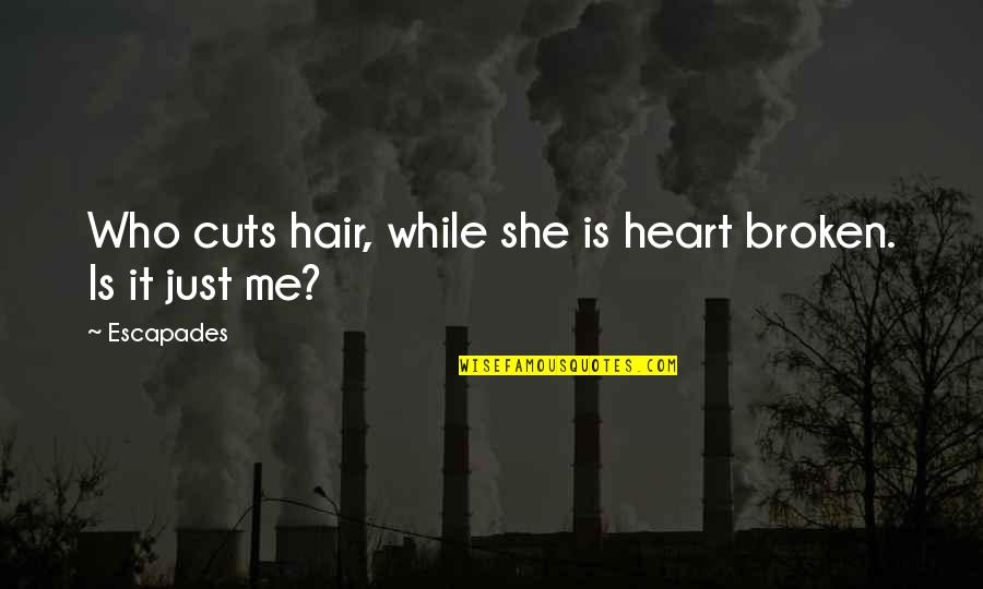 Heartbroken Quotes By Escapades: Who cuts hair, while she is heart broken.