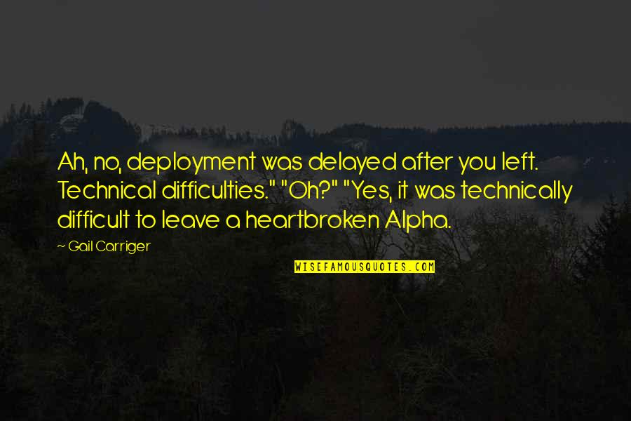 Heartbroken Quotes By Gail Carriger: Ah, no, deployment was delayed after you left.