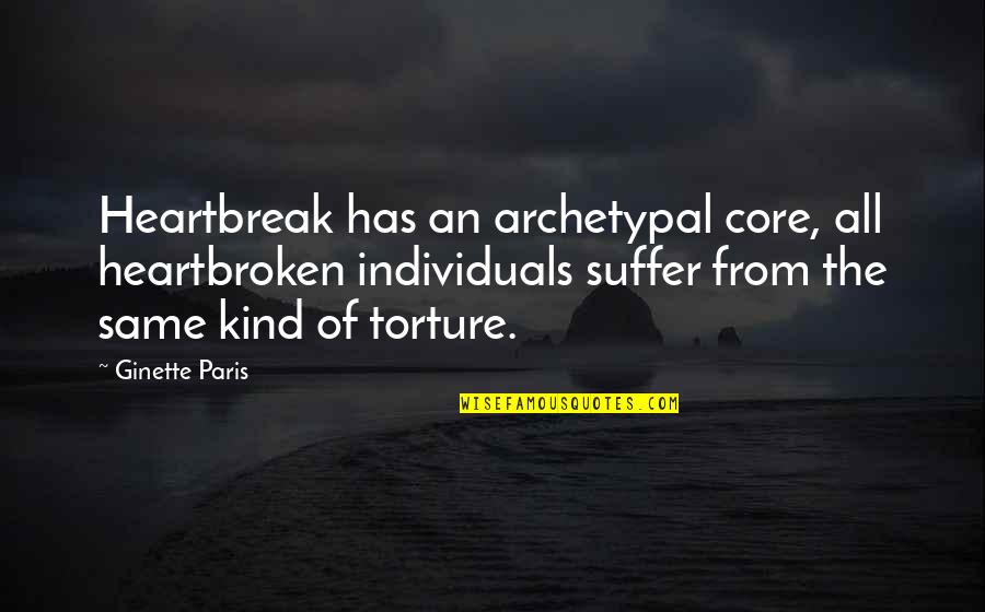 Heartbroken Quotes By Ginette Paris: Heartbreak has an archetypal core, all heartbroken individuals