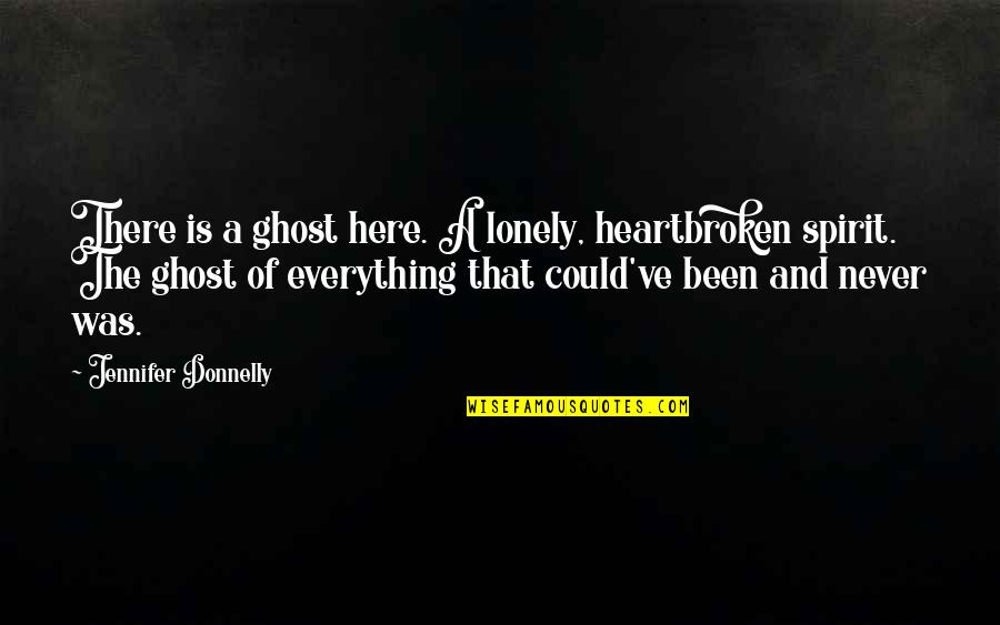 Heartbroken Quotes By Jennifer Donnelly: There is a ghost here. A lonely, heartbroken
