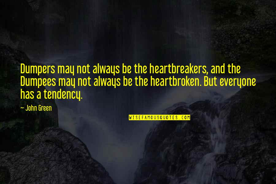 Heartbroken Quotes By John Green: Dumpers may not always be the heartbreakers, and