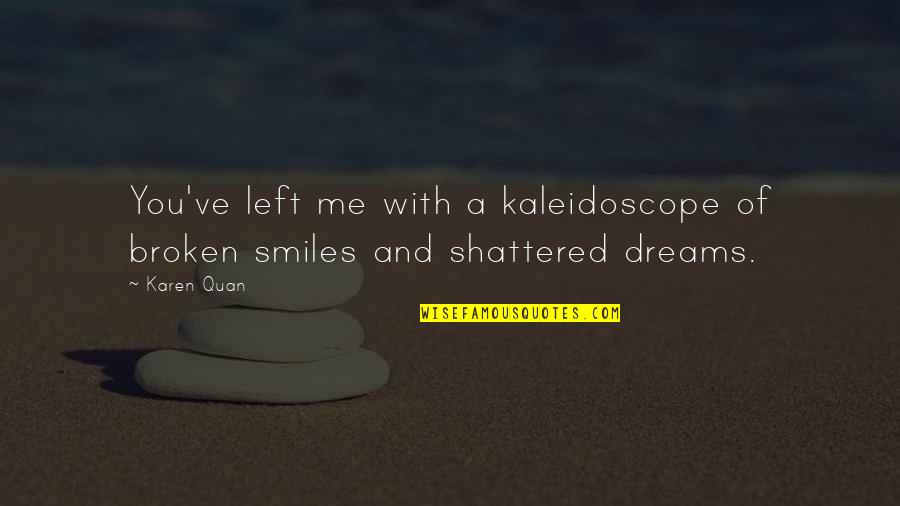 Heartbroken Quotes By Karen Quan: You've left me with a kaleidoscope of broken