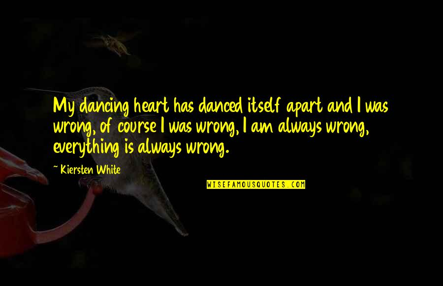 Heartbroken Quotes By Kiersten White: My dancing heart has danced itself apart and