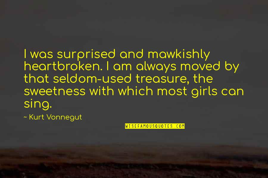 Heartbroken Quotes By Kurt Vonnegut: I was surprised and mawkishly heartbroken. I am
