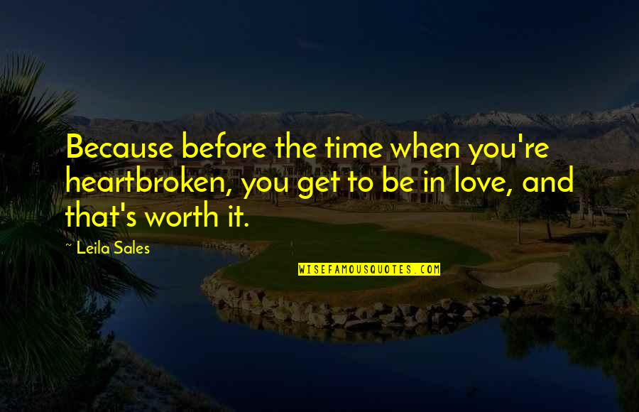 Heartbroken Quotes By Leila Sales: Because before the time when you're heartbroken, you