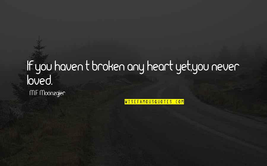 Heartbroken Quotes By M.F. Moonzajer: If you haven't broken any heart yet,you never