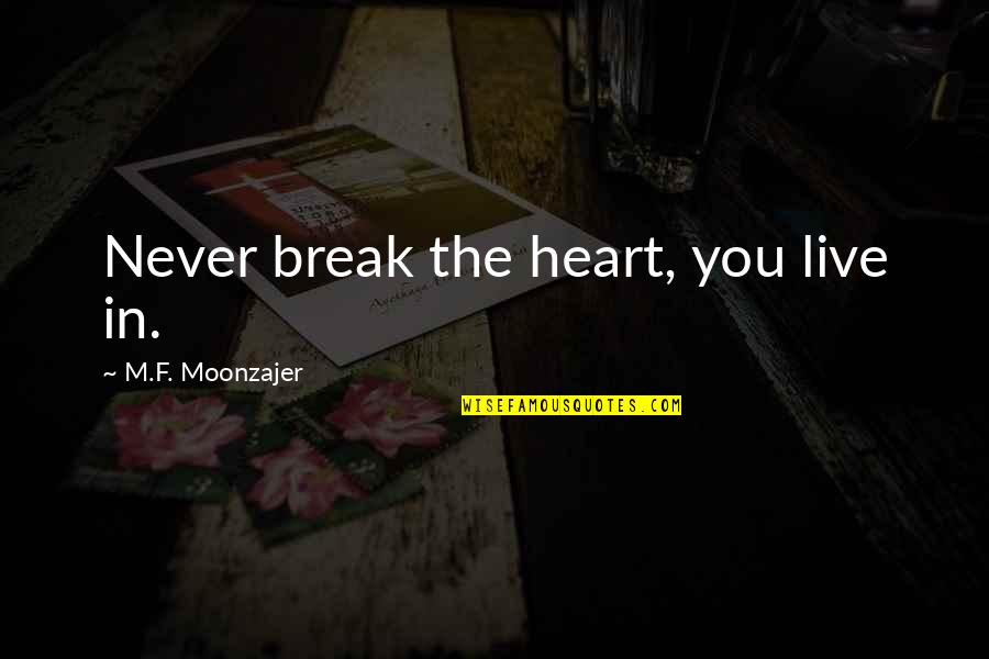 Heartbroken Quotes By M.F. Moonzajer: Never break the heart, you live in.
