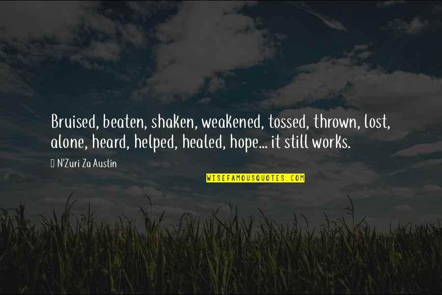 Heartbroken Quotes By N'Zuri Za Austin: Bruised, beaten, shaken, weakened, tossed, thrown, lost, alone,
