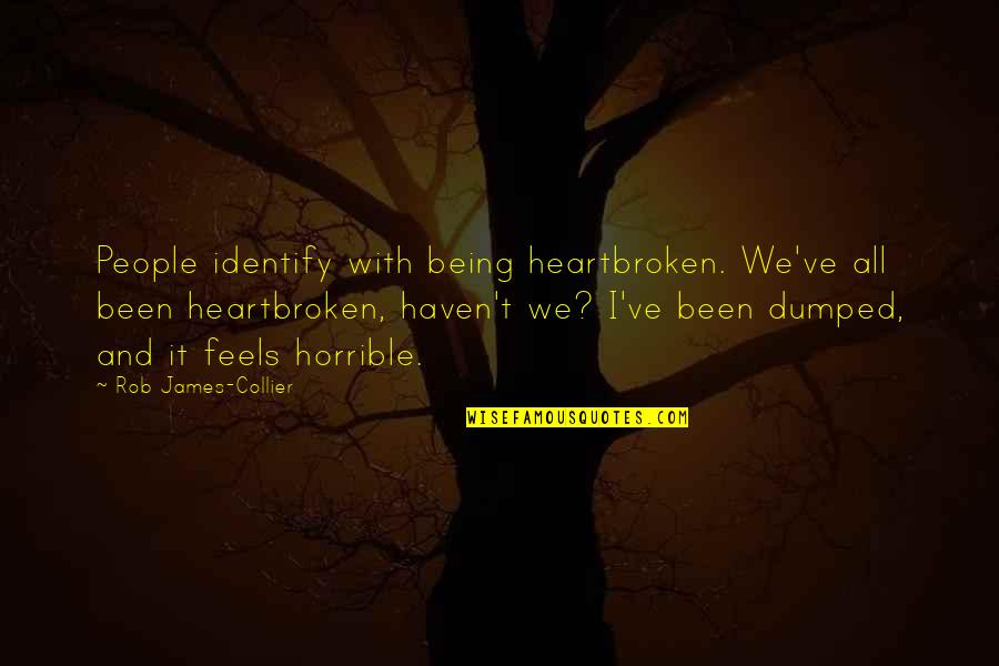 Heartbroken Quotes By Rob James-Collier: People identify with being heartbroken. We've all been