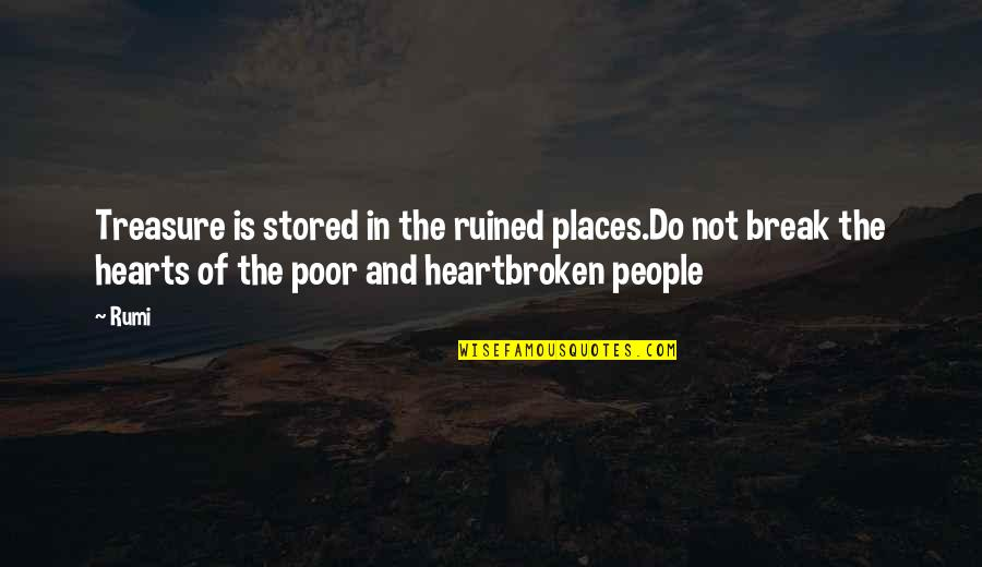 Heartbroken Quotes By Rumi: Treasure is stored in the ruined places.Do not