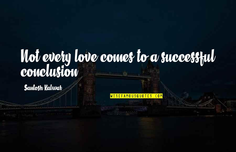 Heartbroken Quotes By Santosh Kalwar: Not every love comes to a successful conclusion.