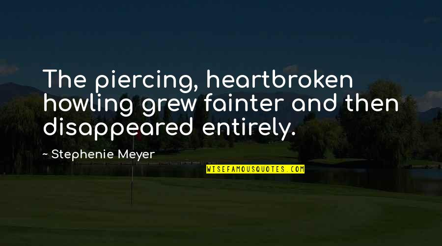 Heartbroken Quotes By Stephenie Meyer: The piercing, heartbroken howling grew fainter and then
