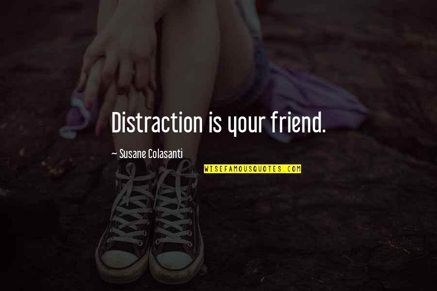 Heartbroken Quotes By Susane Colasanti: Distraction is your friend.