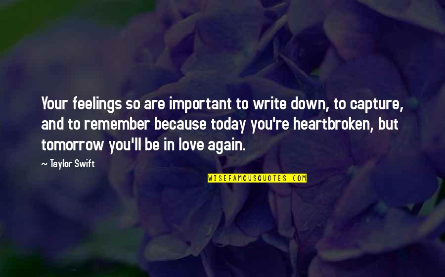 Heartbroken Quotes By Taylor Swift: Your feelings so are important to write down,