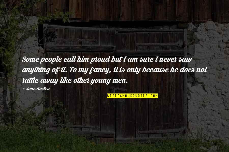 Heartbroken Tagalog Quotes By Jane Austen: Some people call him proud but I am