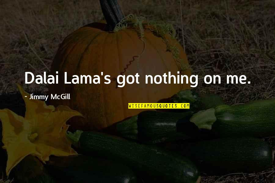 Heartbroken Tagalog Quotes By Jimmy McGill: Dalai Lama's got nothing on me.