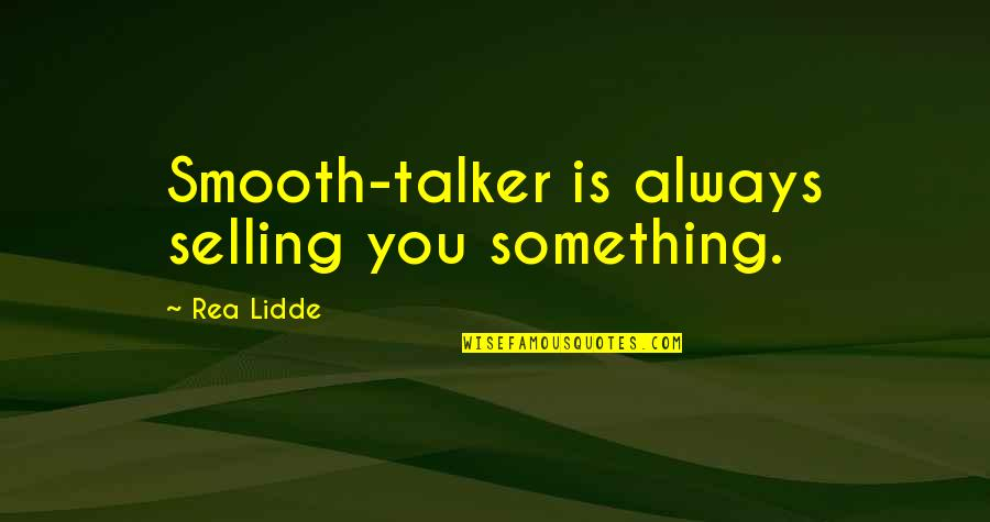 Heartbroken Tagalog Quotes By Rea Lidde: Smooth-talker is always selling you something.