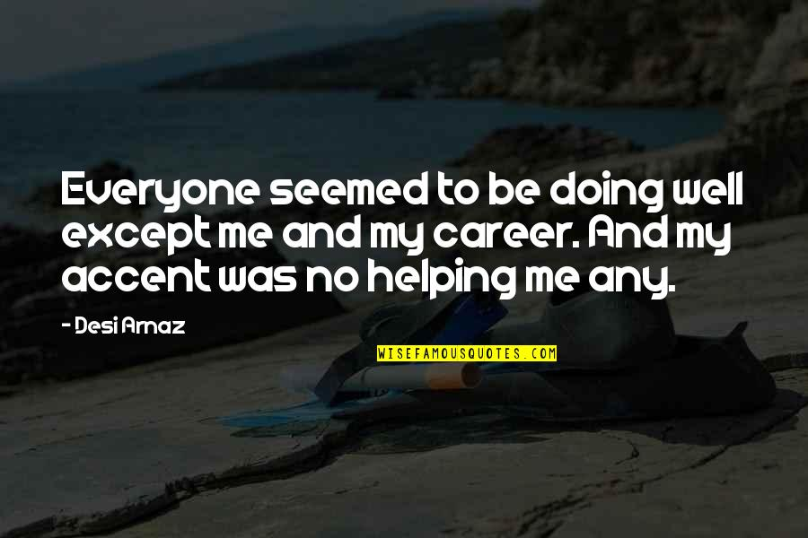Heartfelt Friends Quotes By Desi Arnaz: Everyone seemed to be doing well except me
