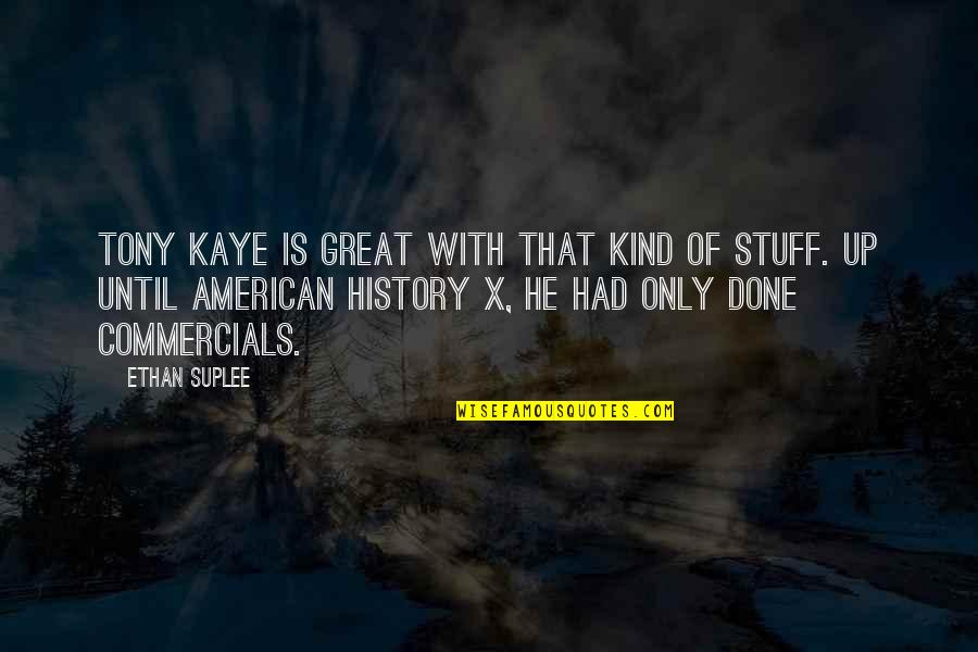 Heartfelt Friends Quotes By Ethan Suplee: Tony Kaye is great with that kind of