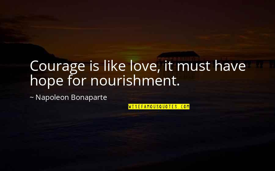 Heartfelt Friends Quotes By Napoleon Bonaparte: Courage is like love, it must have hope