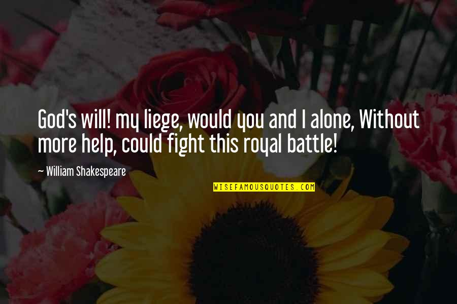 Heartfelt Friends Quotes By William Shakespeare: God's will! my liege, would you and I