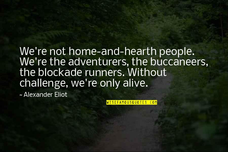 Hearth's Quotes By Alexander Eliot: We're not home-and-hearth people. We're the adventurers, the