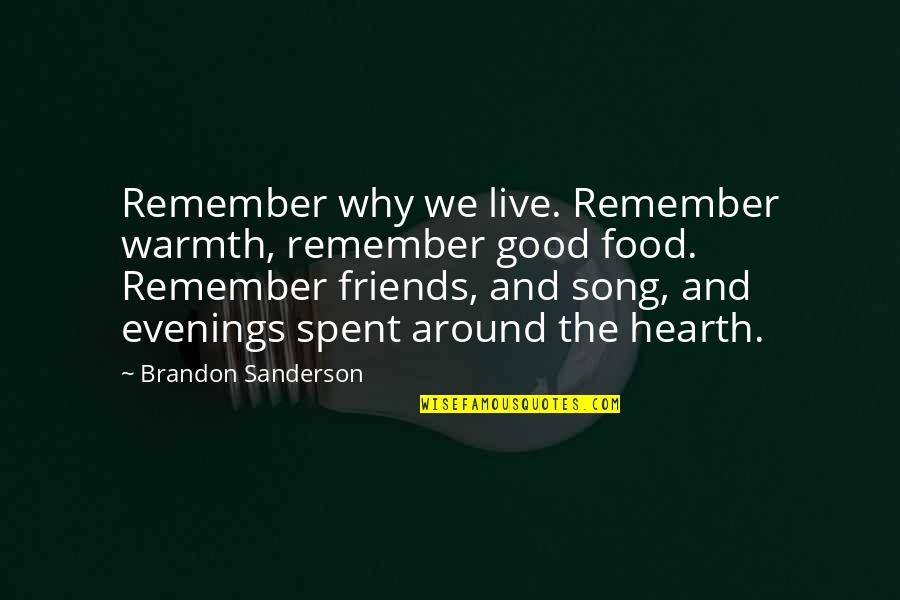 Hearth's Quotes By Brandon Sanderson: Remember why we live. Remember warmth, remember good