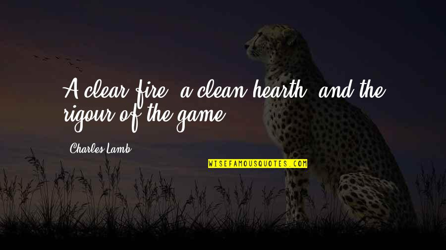 Hearth's Quotes By Charles Lamb: A clear fire, a clean hearth, and the