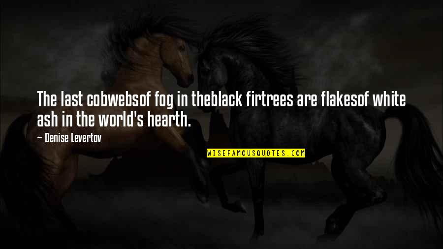 Hearth's Quotes By Denise Levertov: The last cobwebsof fog in theblack firtrees are