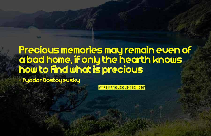Hearth's Quotes By Fyodor Dostoyevsky: Precious memories may remain even of a bad