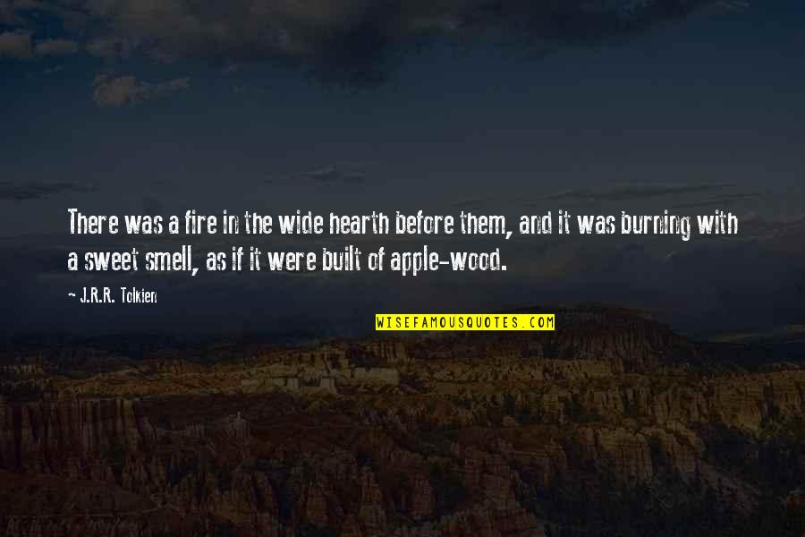 Hearth's Quotes By J.R.R. Tolkien: There was a fire in the wide hearth